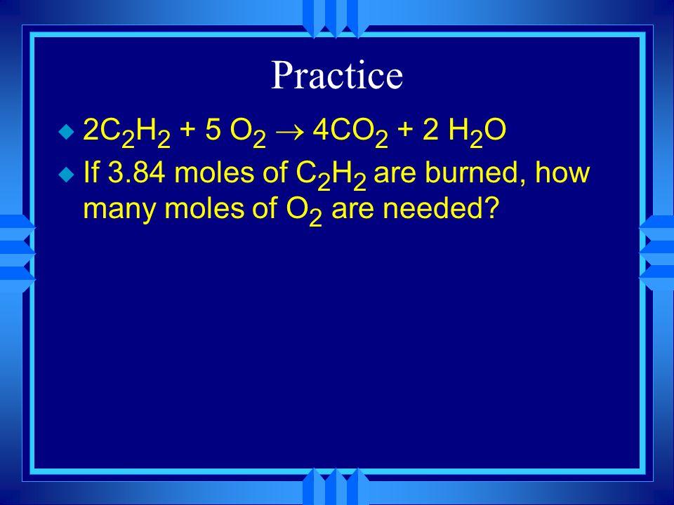 Practice 2C2H2 + 5 O2 ® 4CO2 + 2 H2O.