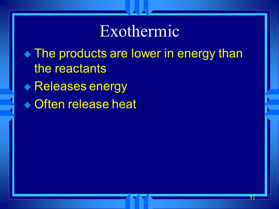 Exothermic The products are lower in energy than the reactants