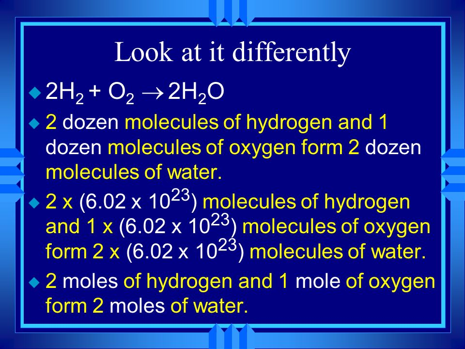 Look at it differently 2H2 + O2 ® 2H2O