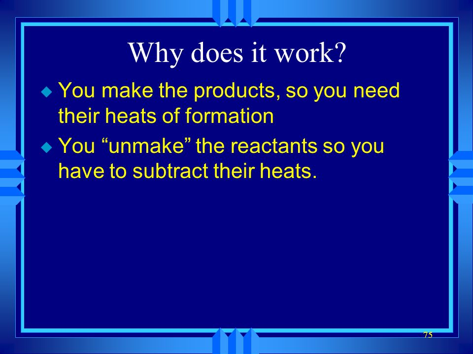 Why does it work. You make the products, so you need their heats of formation.