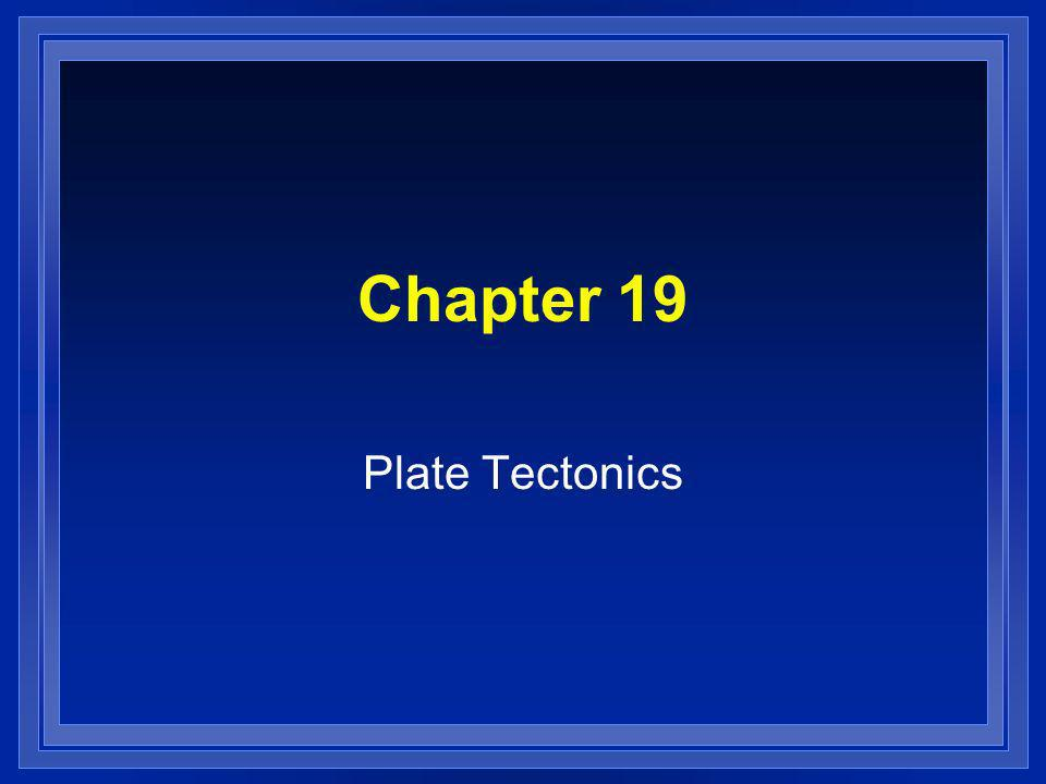 Chapter 19 Plate Tectonics