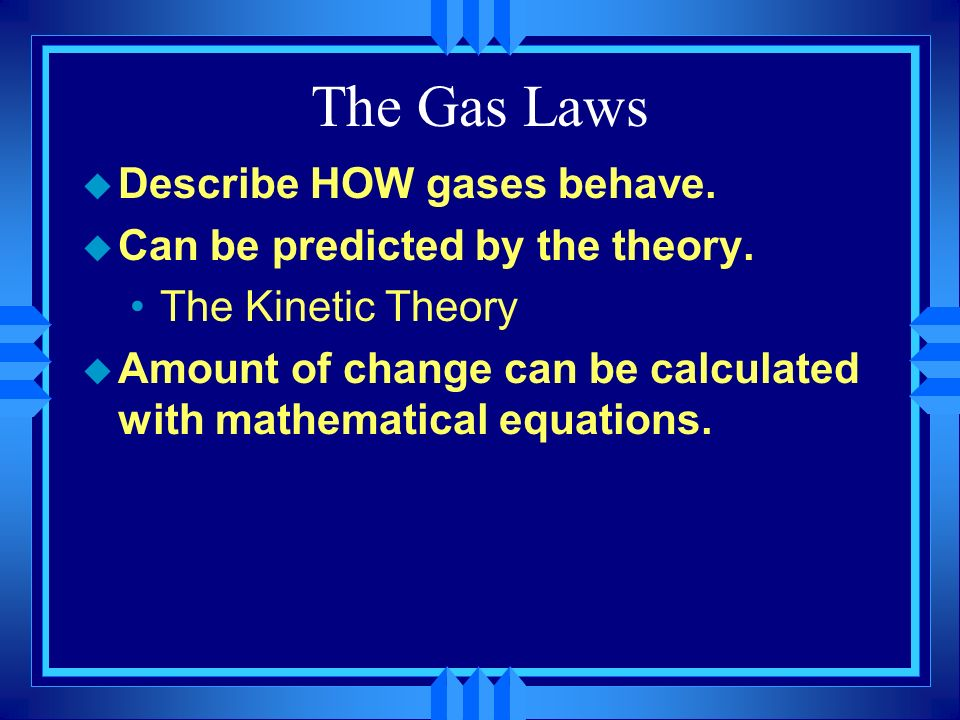 The Gas Laws Describe HOW gases behave.