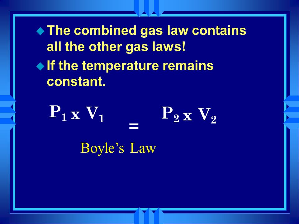 The combined gas law contains all the other gas laws!