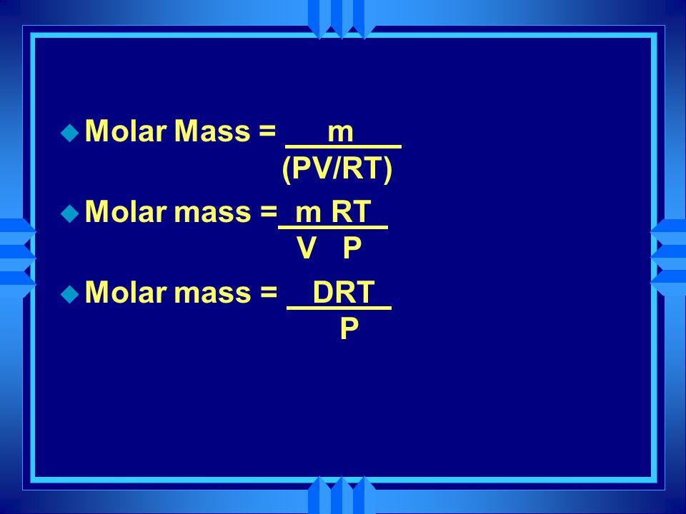 Molar Mass = m (PV/RT) Molar mass = m RT V P.