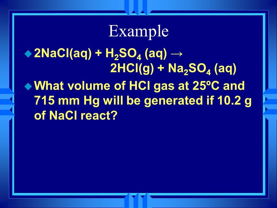 Example 2NaCl(aq) + H2SO4 (aq) → 2HCl(g) + Na2SO4 (aq)