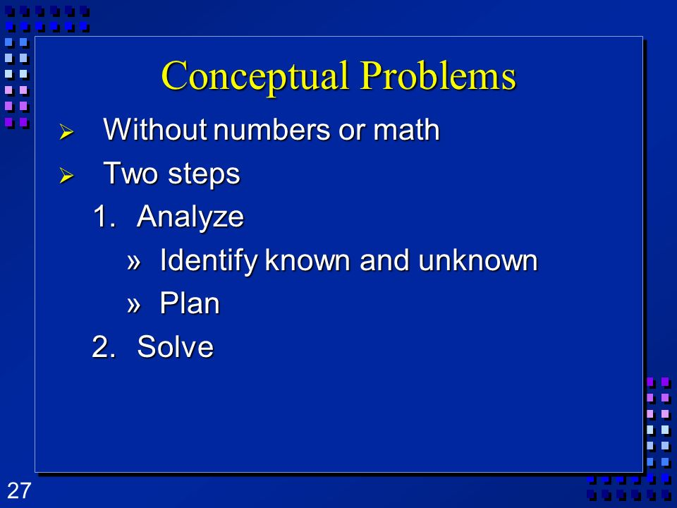 Conceptual Problems Without numbers or math Two steps Analyze