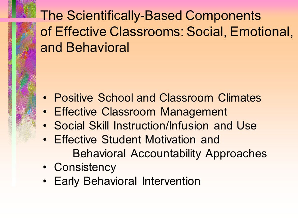 The Scientifically-Based Components of Effective Classrooms: Social, Emotional, and Behavioral