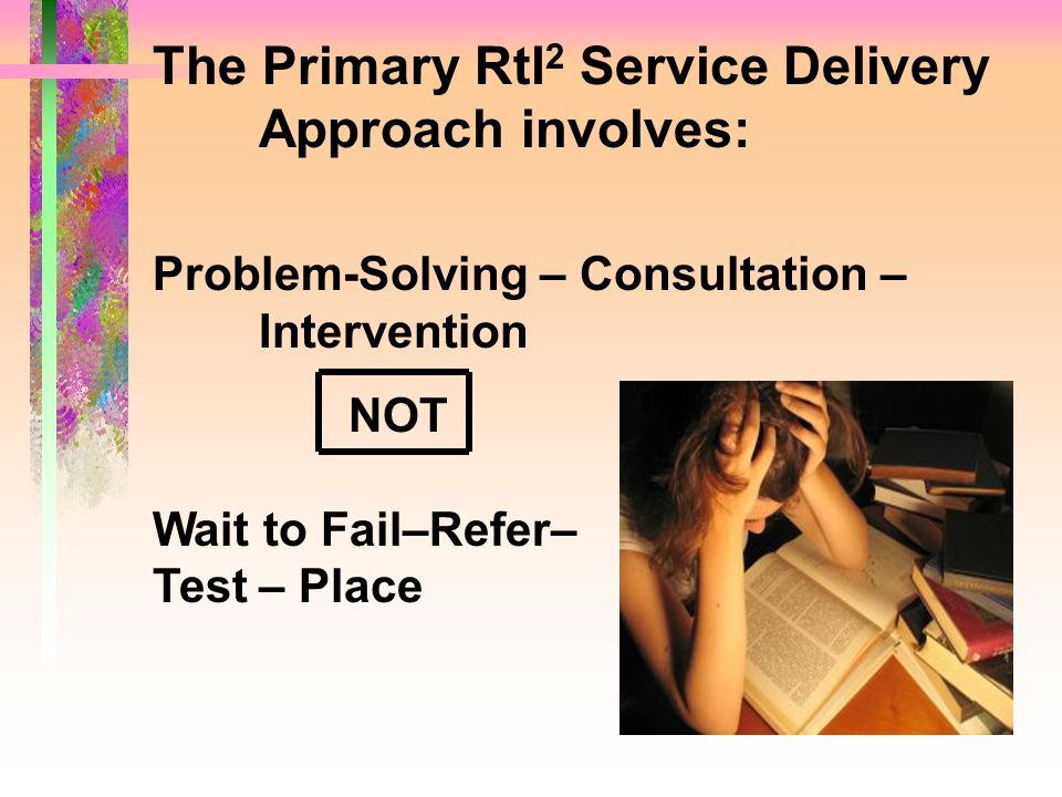 The Primary RtI2 Service Delivery Approach involves: