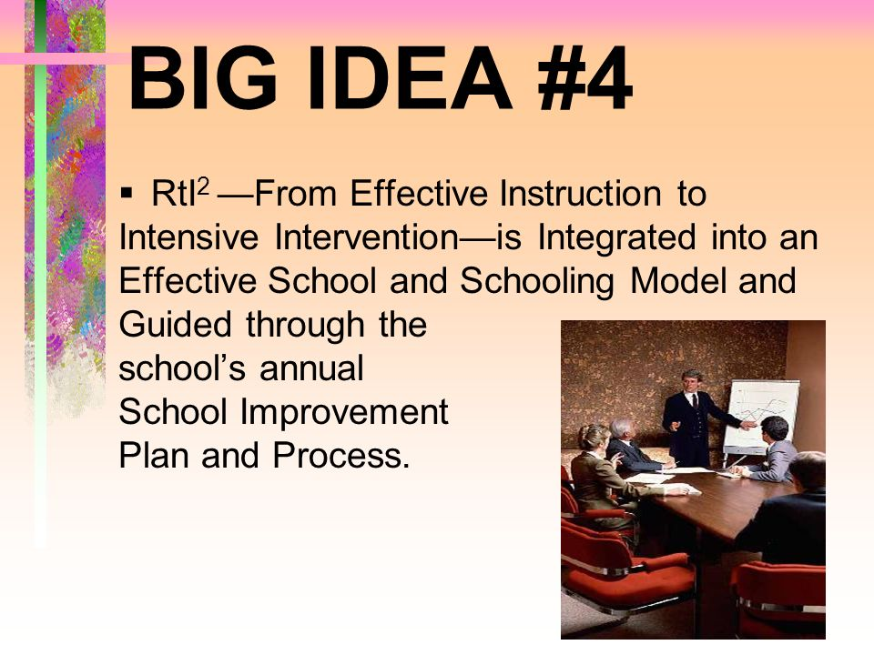 BIG IDEA #4 RtI2 —From Effective Instruction to