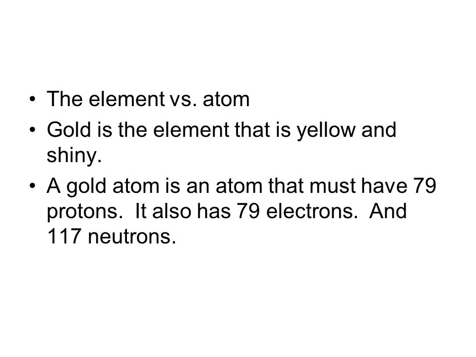The element vs. atom Gold is the element that is yellow and shiny.