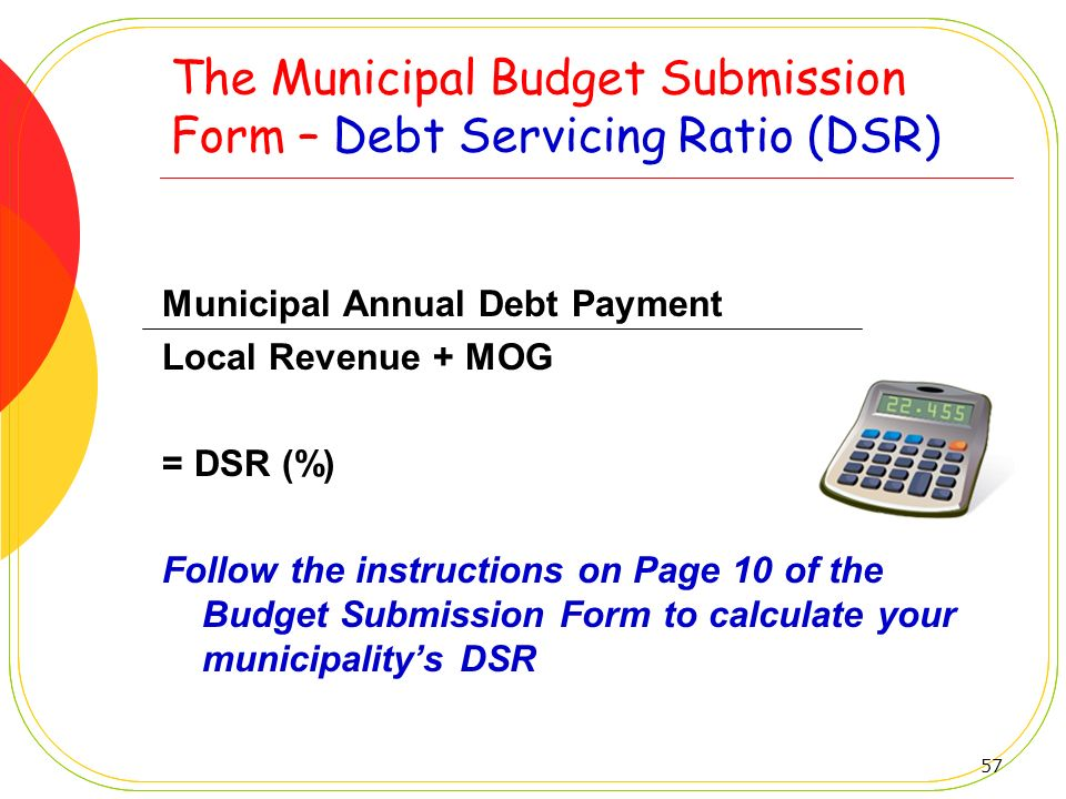 The Municipal Budget Submission Form – Debt Servicing Ratio (DSR)
