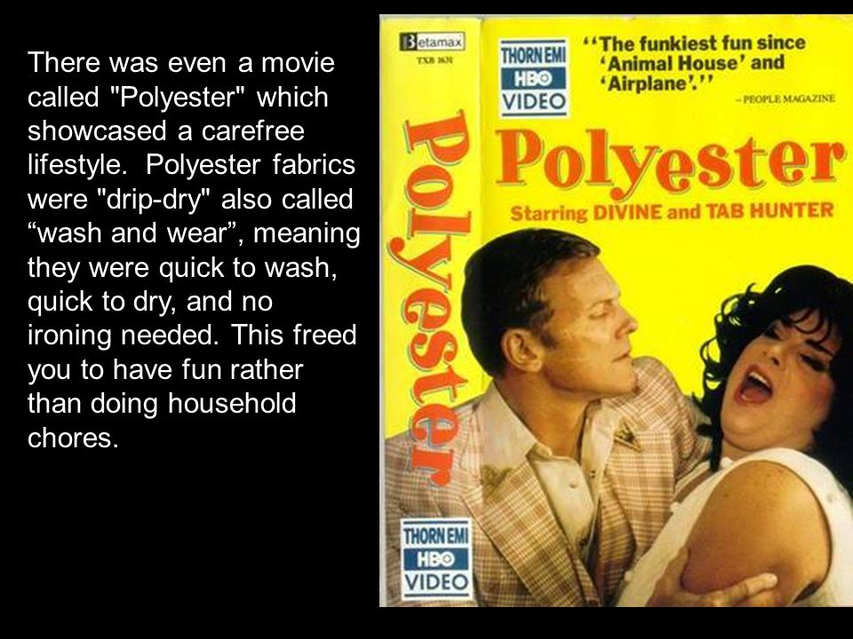 There was even a movie called Polyester which showcased a carefree lifestyle.