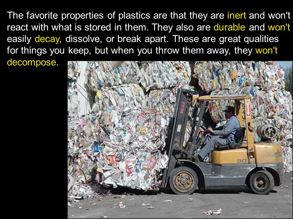 The favorite properties of plastics are that they are inert and won t react with what is stored in them.