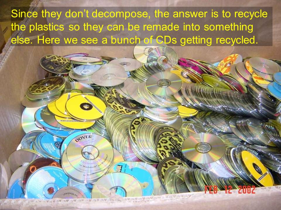 Since they don't decompose, the answer is to recycle the plastics so they can be remade into something else.