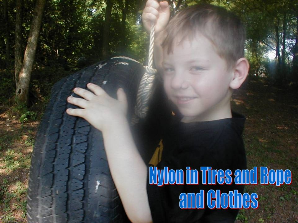 Nylon in Tires and Rope and Clothes