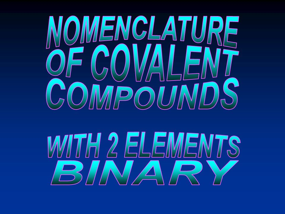 NOMENCLATURE OF COVALENT COMPOUNDS WITH 2 ELEMENTS BINARY