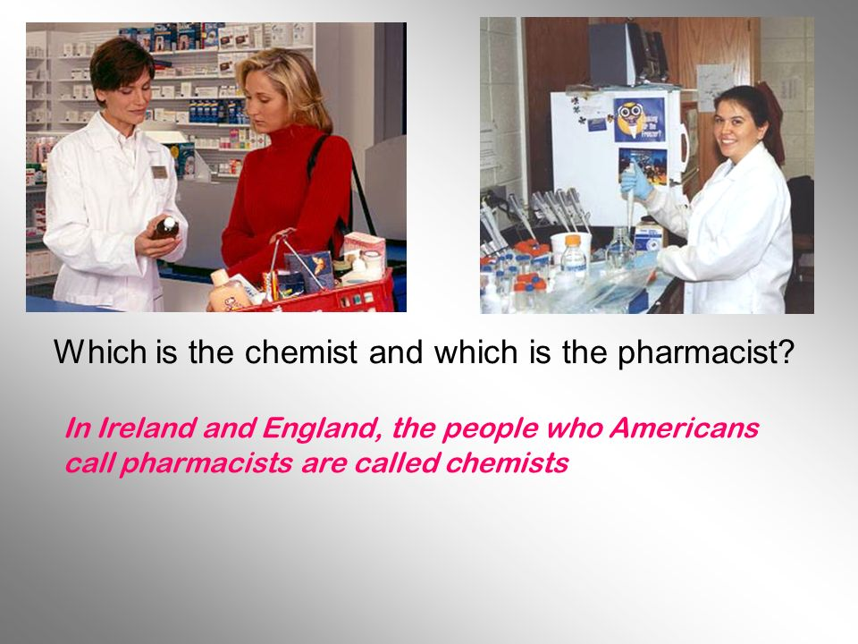Which is the chemist and which is the pharmacist