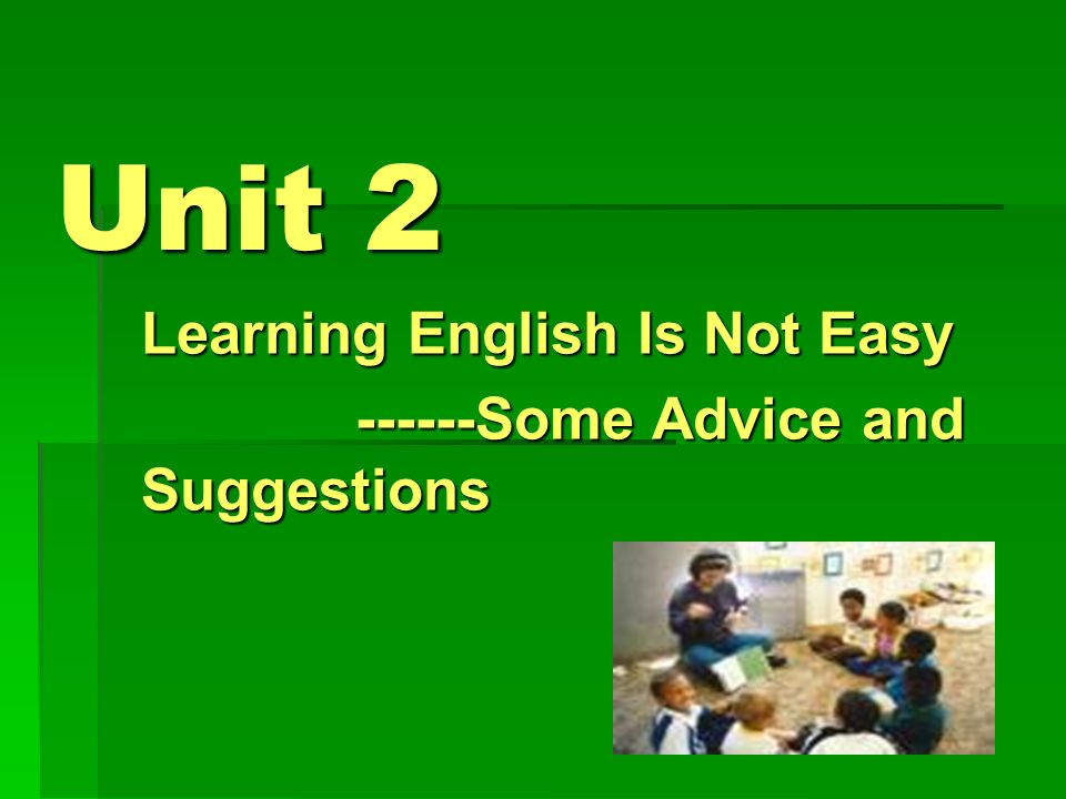 Learning English Is Not Easy ------Some Advice and Suggestions