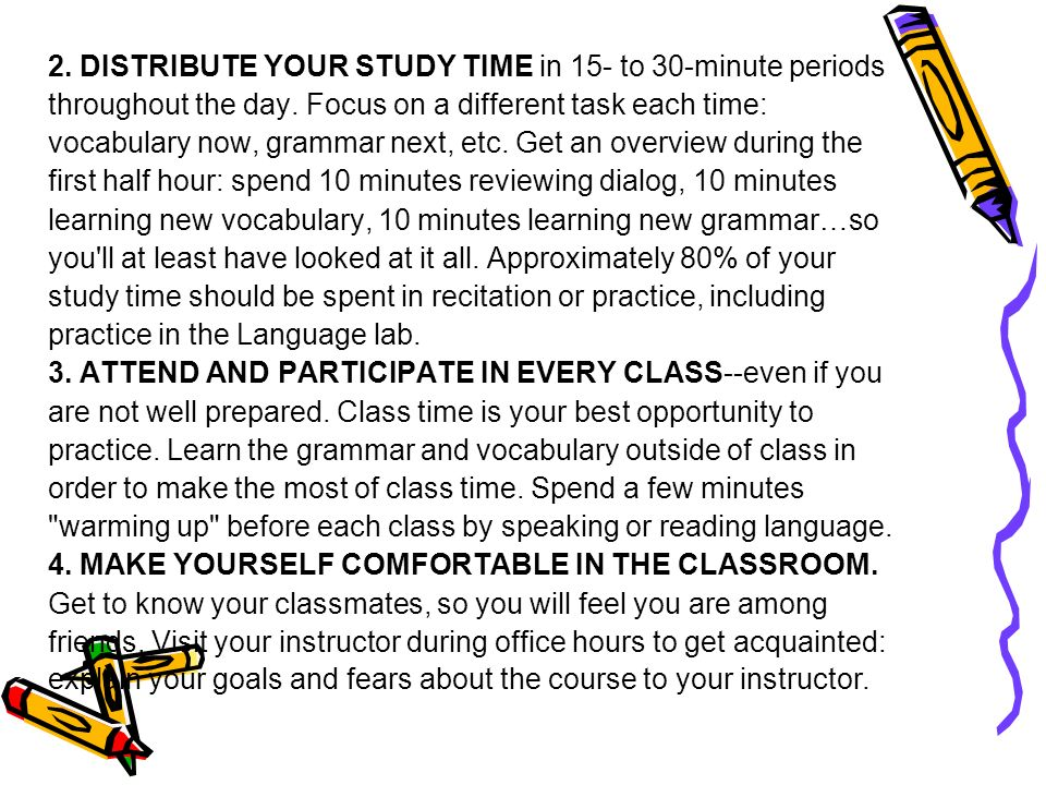 2. DISTRIBUTE YOUR STUDY TIME in 15- to 30-minute periods