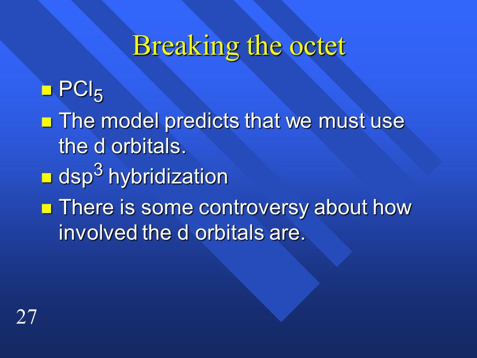 Breaking the octet PCl5. The model predicts that we must use the d orbitals. dsp3 hybridization.