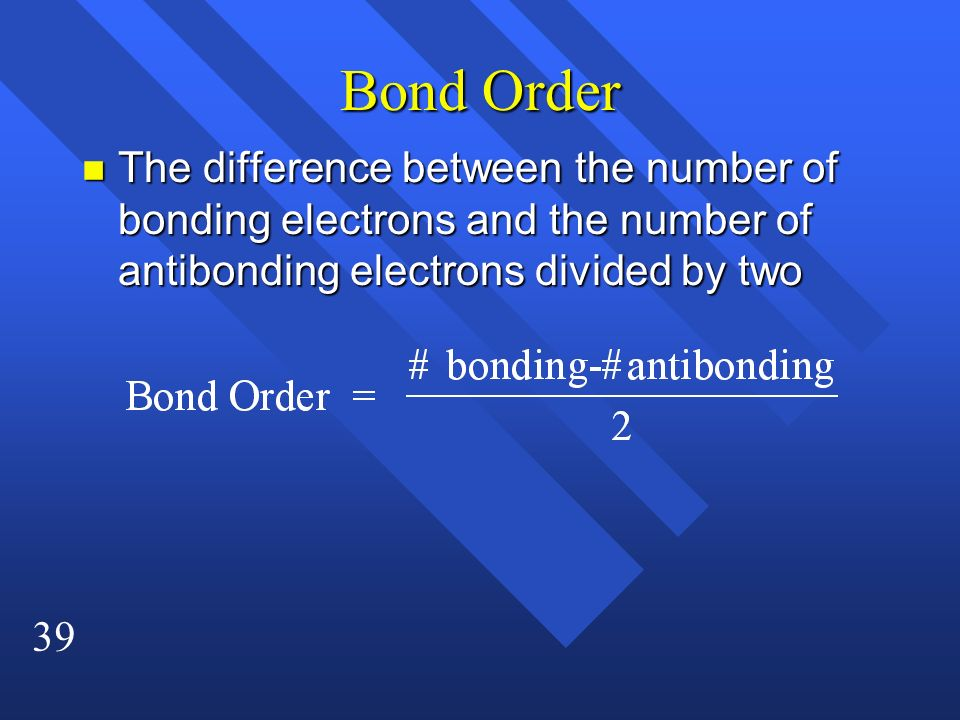 Bond Order The difference between the number of bonding electrons and the number of antibonding electrons divided by two.