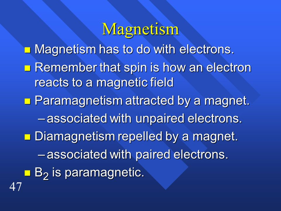 Magnetism Magnetism has to do with electrons.