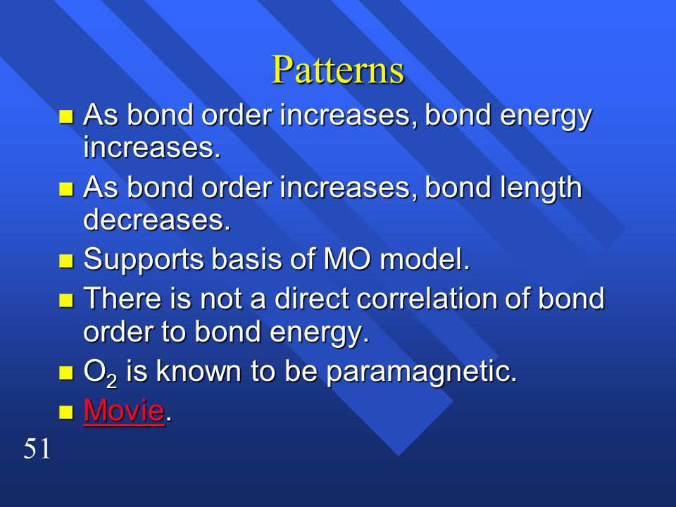 Patterns As bond order increases, bond energy increases.