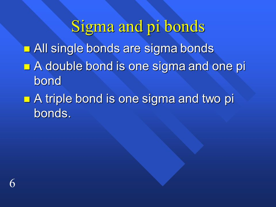 Sigma and pi bonds All single bonds are sigma bonds