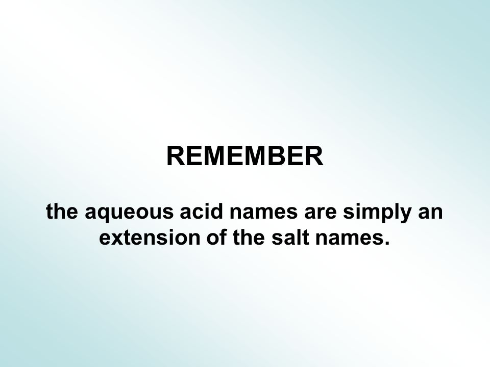the aqueous acid names are simply an extension of the salt names.