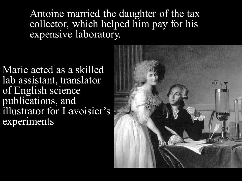 Antoine married the daughter of the tax collector, which helped him pay for his expensive laboratory.