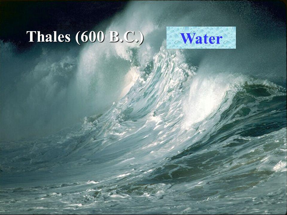 Thales (600 B.C.) Water