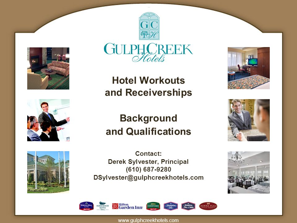 Hotel Workouts and Receiverships Background and Qualifications Contact: Derek Sylvester, Principal (610) 687-9280 DSylvester@gulphcreekhotels.com