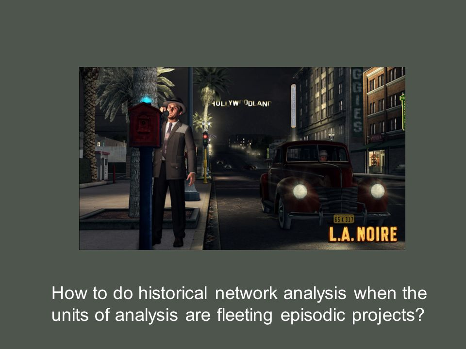 How to do historical network analysis when the units of analysis are fleeting episodic projects