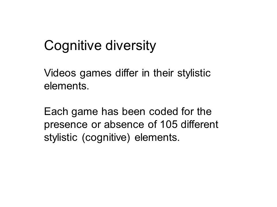 Cognitive diversity Videos games differ in their stylistic elements.