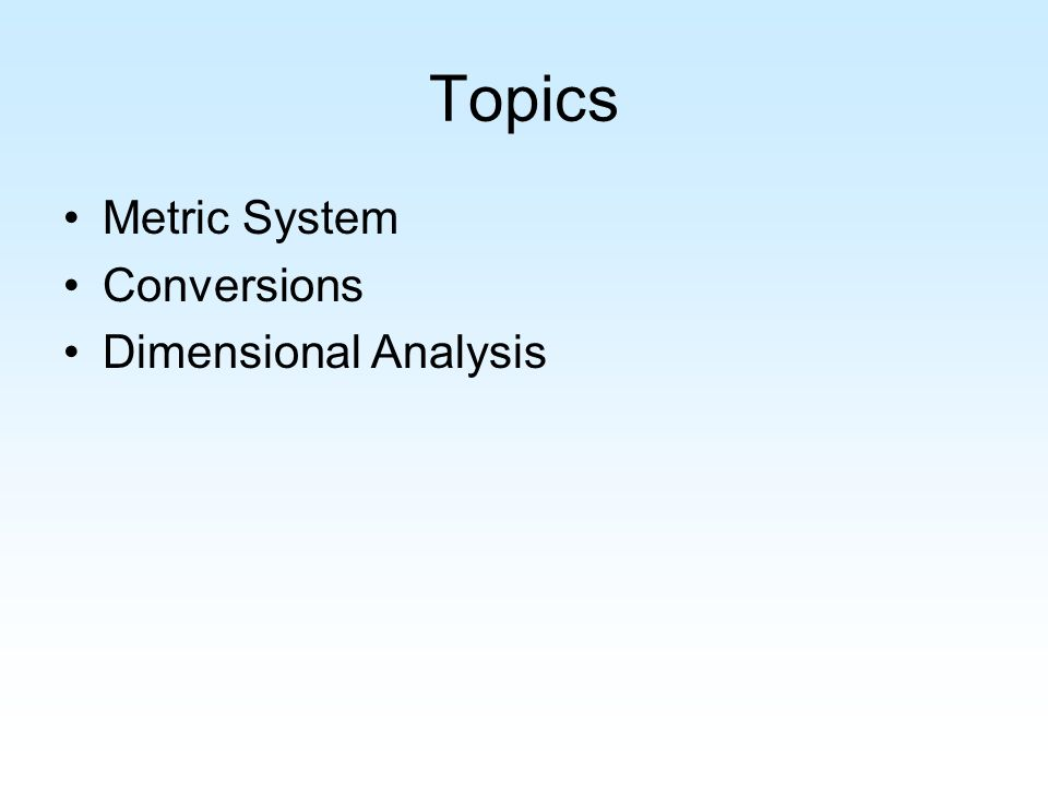 Topics Metric System Conversions Dimensional Analysis