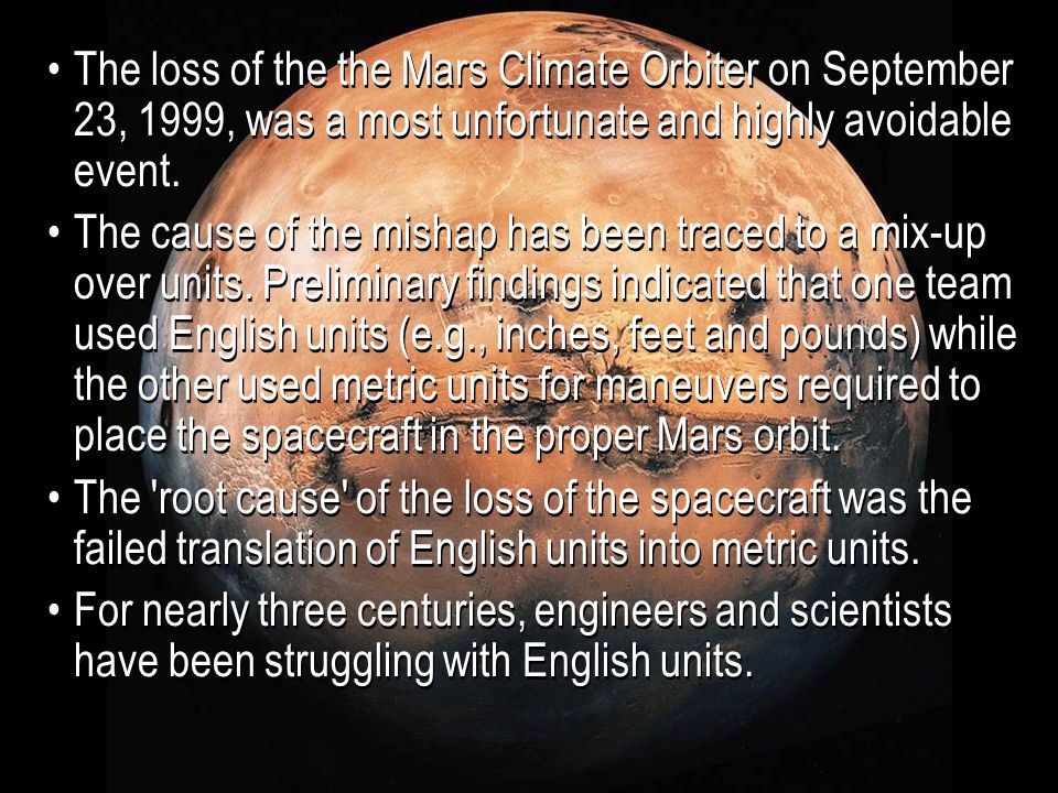 The loss of the the Mars Climate Orbiter on September 23, 1999, was a most unfortunate and highly avoidable event.