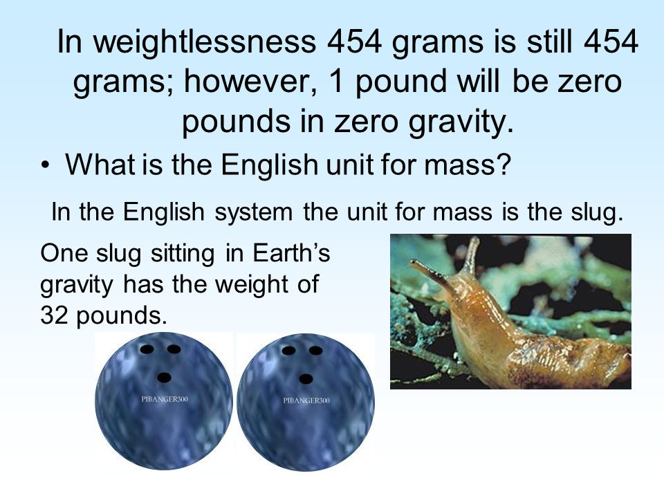 In weightlessness 454 grams is still 454 grams; however, 1 pound will be zero pounds in zero gravity.