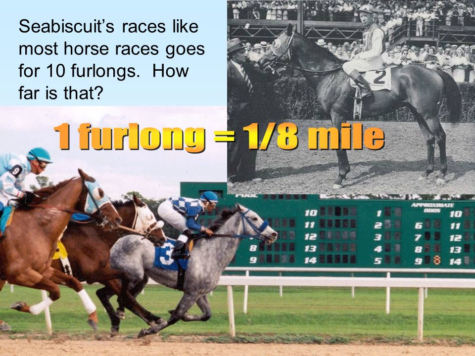 Seabiscuit's races like most horse races goes for 10 furlongs