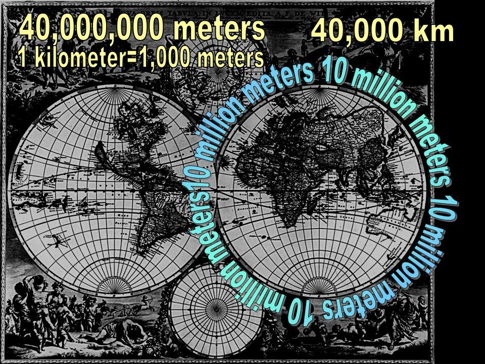 40,000,000 meters 40,000 km. 1 kilometer=1,000 meters.