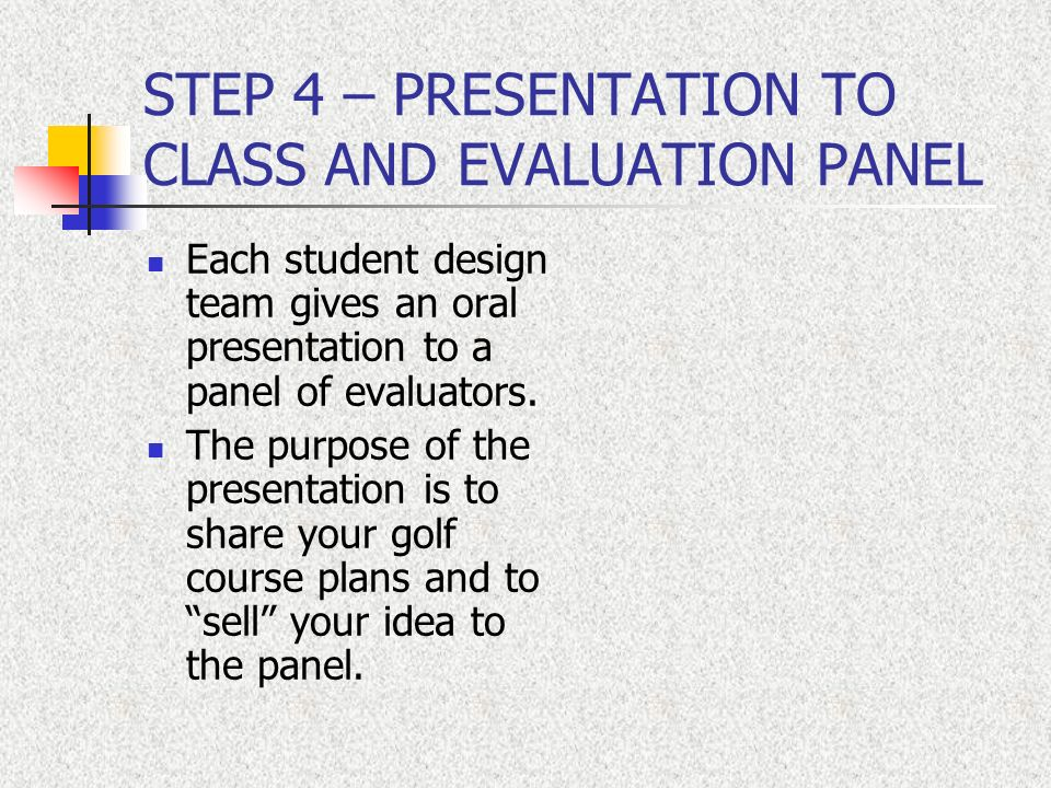 STEP 4 – PRESENTATION TO CLASS AND EVALUATION PANEL