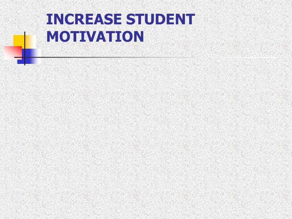 INCREASE STUDENT MOTIVATION
