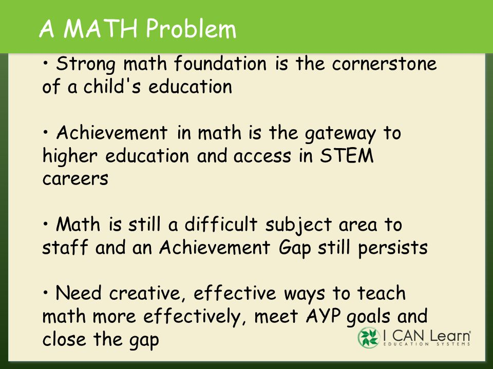 A MATH Problem Strong math foundation is the cornerstone of a child s education.