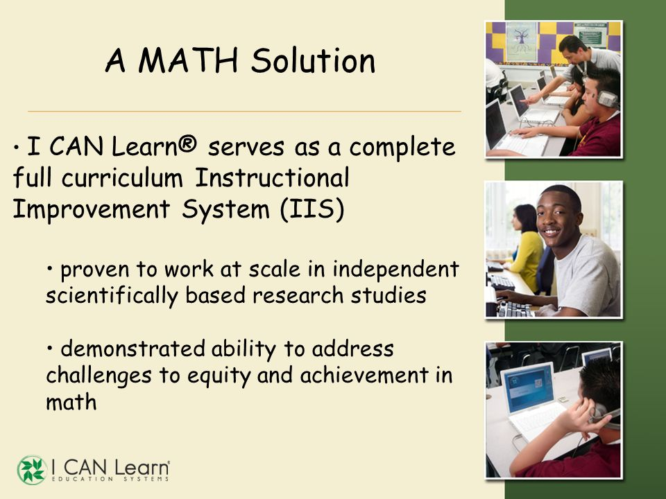 A MATH Solution I CAN Learn® serves as a complete full curriculum Instructional Improvement System (IIS)