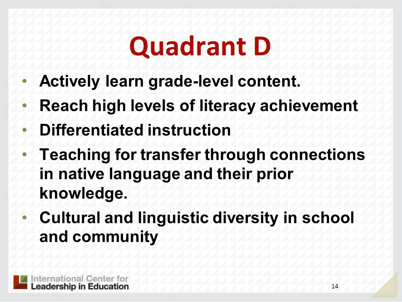 Quadrant D Actively learn grade-level content.