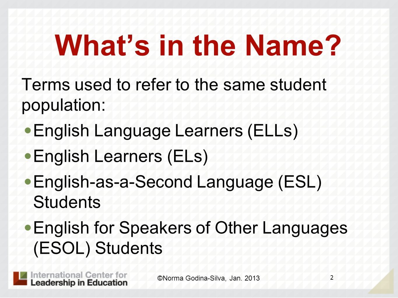 What's in the Name Terms used to refer to the same student population: English Language Learners (ELLs)