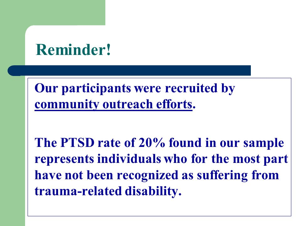 Reminder! Our participants were recruited by community outreach efforts.