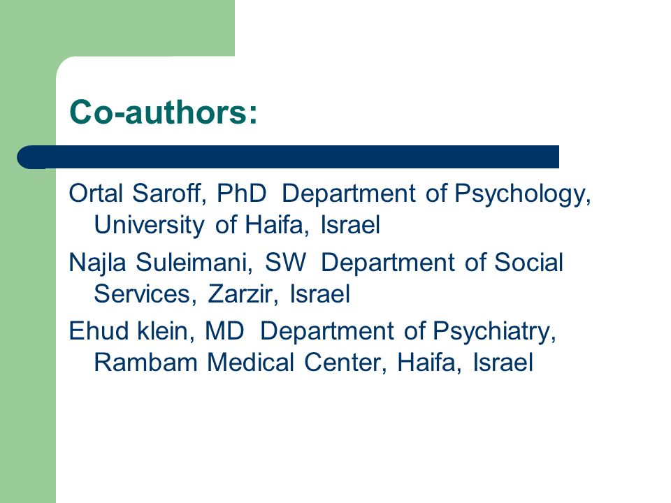 Co-authors: Ortal Saroff, PhD Department of Psychology, University of Haifa, Israel.