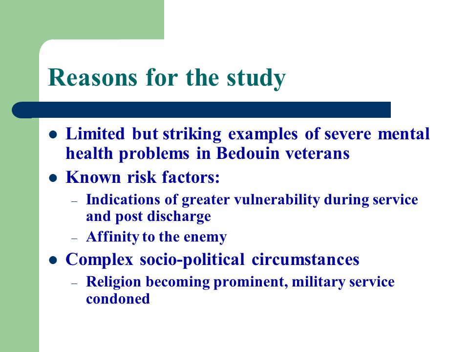 Reasons for the study Limited but striking examples of severe mental health problems in Bedouin veterans.