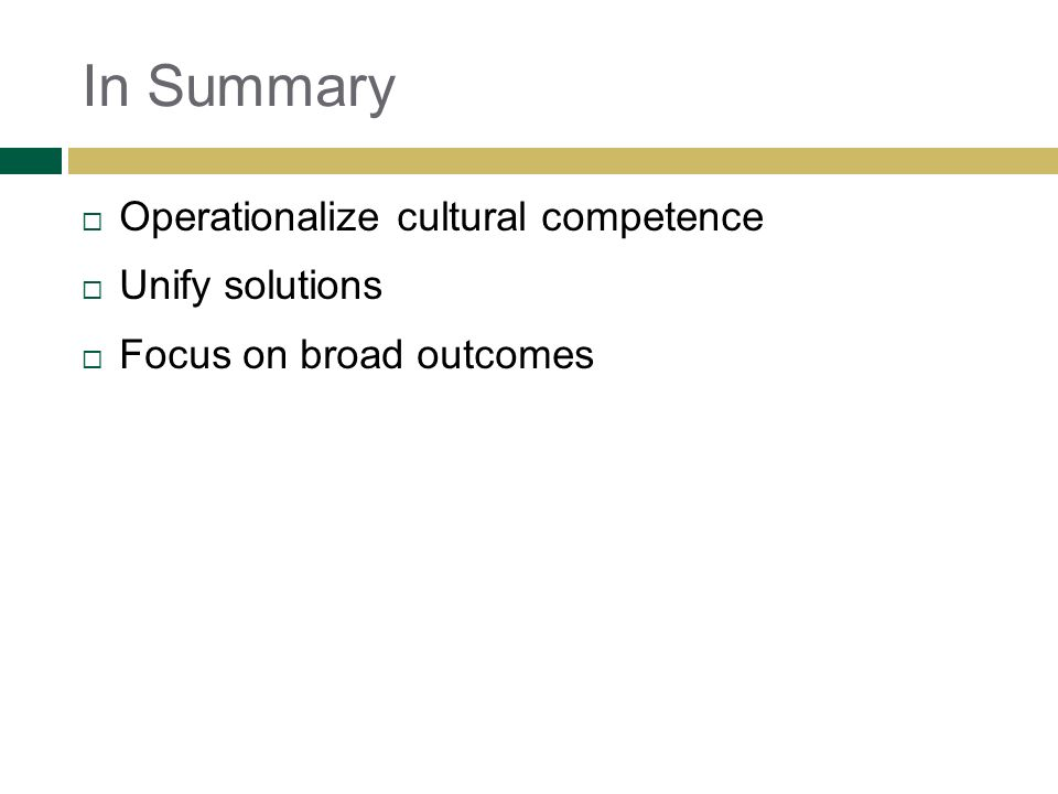 In Summary Operationalize cultural competence Unify solutions