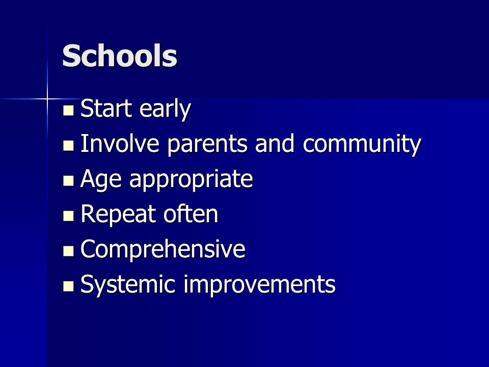 Schools Start early Involve parents and community Age appropriate